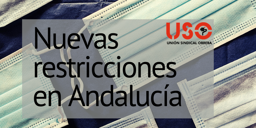 Nuevas restricciones en Andalucía frente al covid-19. Sindicato USO-Andalucía