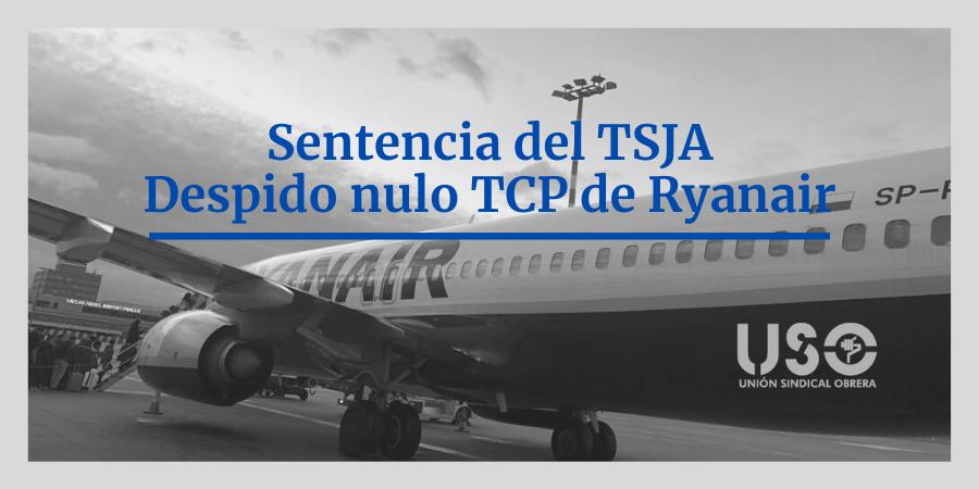 El TSJA confirma el despido improcedente de un TCP de Ryanair en Málaga. Sindicato USO-Andalucía